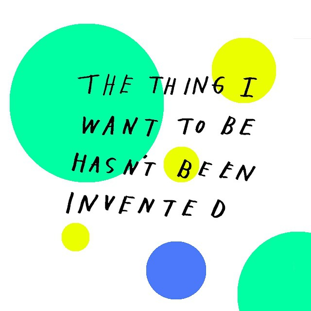 The thing I want to be hasn't been invented (Amalia Andrade)