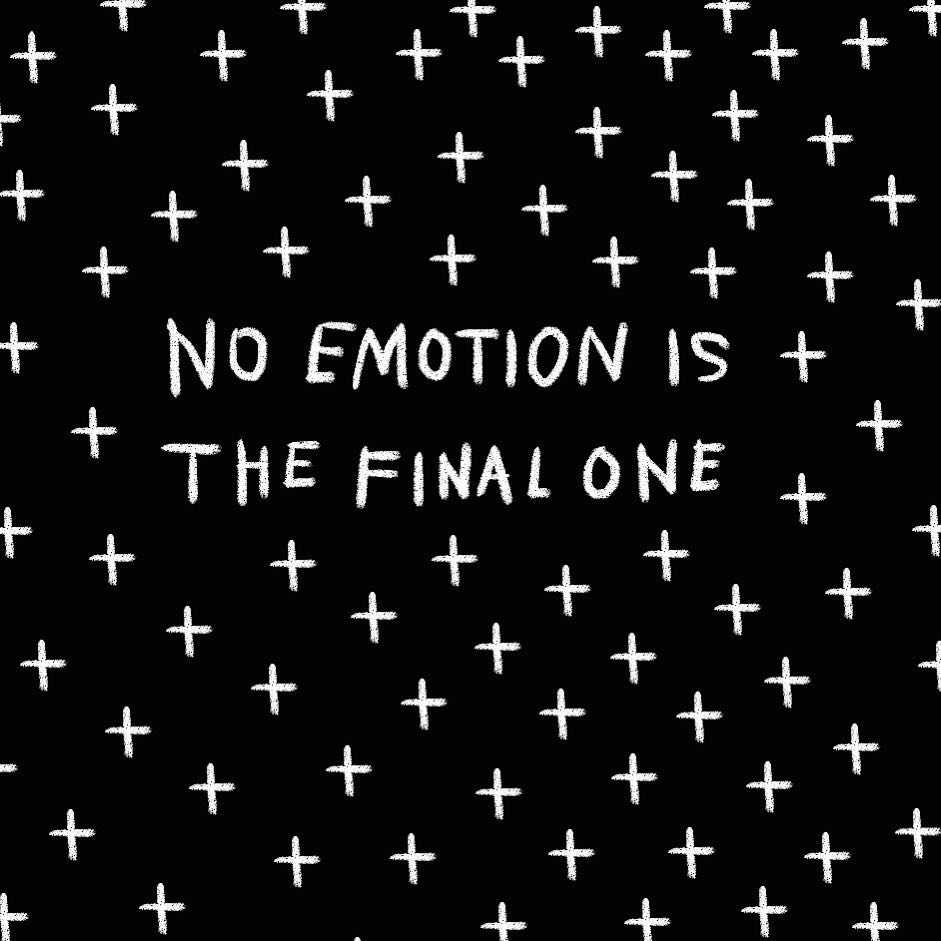 No emotion is the final one (Amalia Andrade)