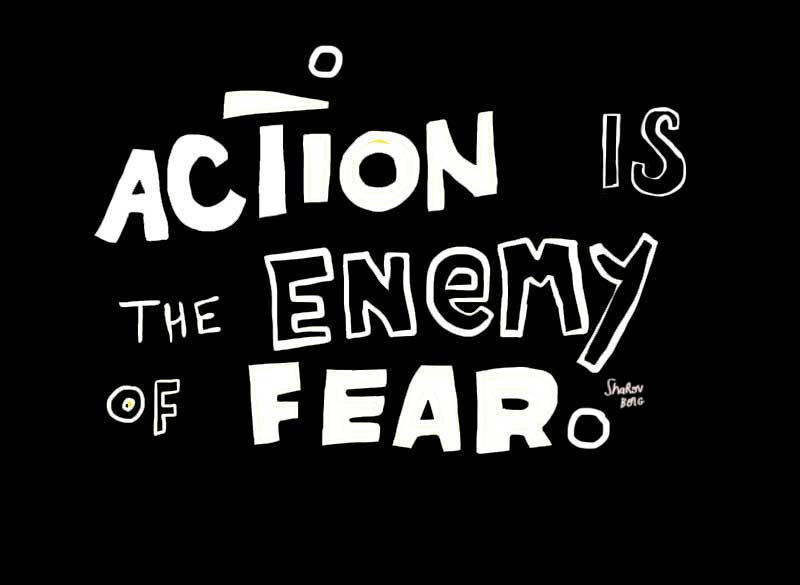 la acción es el enemigo del miedo. action is the enemy of fear.