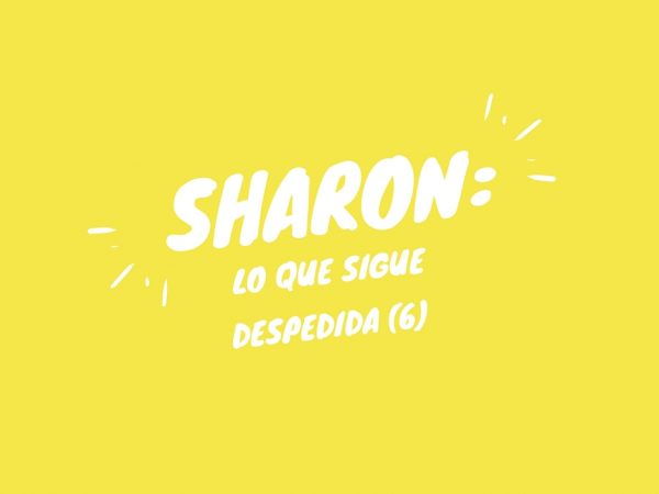 Despedida (6): Lo que sigue, por Sharon