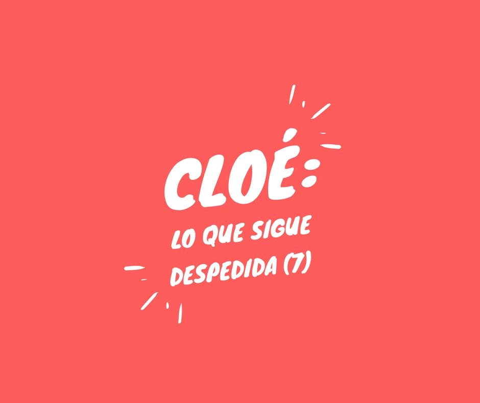 Despedida (7) Lo que sigue, por Cloé